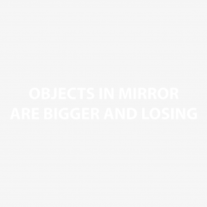 Objects in mirror are bigger and losing